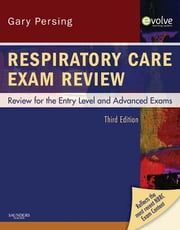 Respiratory Care Exam Review - Review for the Entry Level and Advanced Exams ebook by Gary Persing