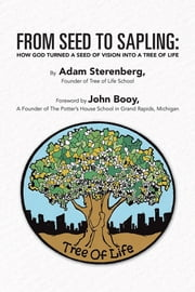 From Seed to Sapling - How God Turned a Seed of Vision Into a Tree of Life ebook by Adam Sterenberg