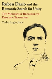 Rubén Darío and the Romantic Search for Unity - The Modernist Recourse to Esoteric Tradition ebook by Cathy Login Jrade
