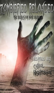 Zombiefied Reloaded: The Search for More Brains - Zombiefied, #2 ebook by Carol Hightshoe,Cynthia Ward,Christie Meierz,Dana Bell,Terry M. West,Francis W. Alexander,Patrick J. Hurley,Mary E. Lowd