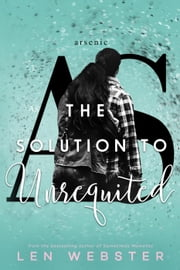 The Solution to Unrequited - The Science of Unrequited, #2 ebook by Len Webster