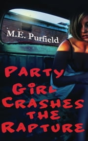 Party Girl Crashes the Rapture ebook by M.E. Purfield