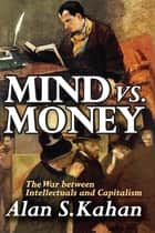 Mind vs. Money - The War Between Intellectuals and Capitalism ebook by Alan Kahan