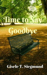 Time to Say Goodbye ebook by Gisele T. Siegmund