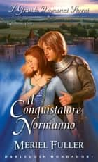 Il conquistatore normanno ebook by Meriel Fuller