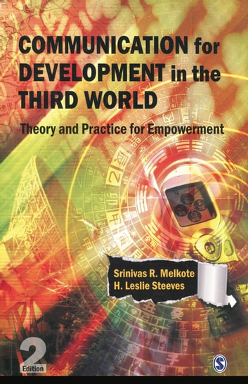 Communication for Development in the Third World - Theory and Practice for Empowerment ebook by Srinivas Raj Melkote,H Leslie Steeves