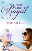 Some Like It Royal ebook by Heather Long
