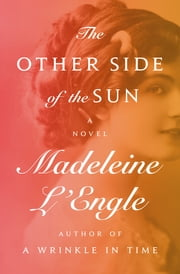 The Other Side of the Sun - A Novel ebook by Madeleine L'Engle