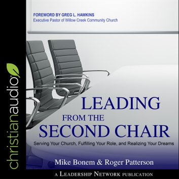 Leading From the Second Chair - Serving Your Church, Fulfilling Your Role, and Realizing Your Dreams audiobook by Mike Bonem,Roger Patterson