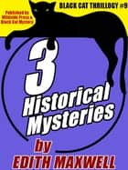 Black Cat Thrillogy #9: 3 Historical Mysteries by Edith Maxwell ebook by Edith Maxwell