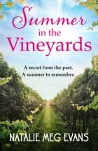Summer in the Vineyards - a delicious summer tale of hidden secrets and eternal love ebook by Natalie Meg Evans