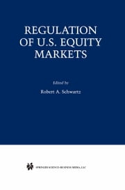 Regulation of U.S. Equity Markets ebook by Robert A. Schwartz