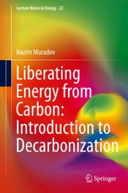 Liberating Energy from Carbon: Introduction to Decarbonization ebook by Nazim Muradov