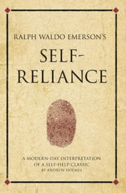 Ralph Waldo Emerson's Self-Reliance: A Modern-Day Interpretation of a Self-Help Classic ebook by Holmes, Andrew