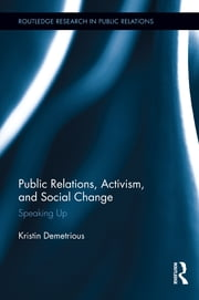 Public Relations, Activism, and Social Change - Speaking Up ebook by Kristin Demetrious
