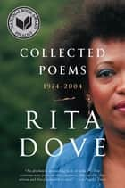 Collected Poems: 1974-2004 ebook by Rita Dove