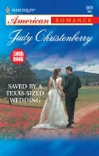 Saved by a Texas-Sized Wedding ebook by Judy Christenberry