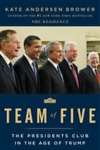 Team of Five - The Presidents Club in the Age of Trump ebook by Kate Andersen Brower
