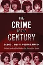 The Crime of the Century - Richard Speck and the Murders That Shocked a Nation ebook by William  J. Martin, Bill Kunkle, Dennis L. Breo