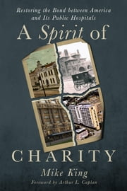 A Spirit of Charity - Restoring the Bond between America and Its Public Hospitals ebook by Kobo.Web.Store.Products.Fields.ContributorFieldViewModel