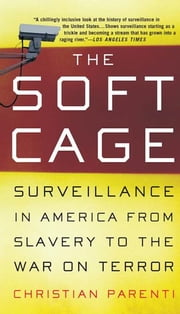 The Soft Cage - Surveillance in America, From Slavery to the War on Terror ebook by Christian Parenti