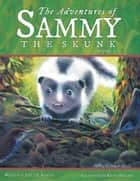 The Adventures of Sammy the Skunk ebook by Adele A. Roberts