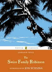 The Swiss Family Robinson ebook by J. D. Wyss
