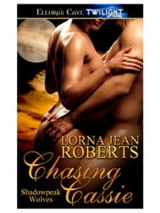 Chasing Cassie (Shadowpeak Wolves, Book Two) ebook by Lorna Jean Roberts