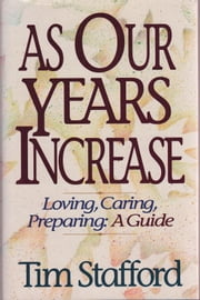 As Our Years Increase: Loving, Caring, Preparing, A Guide ebook by Tim Stafford