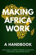 Making Africa Work - A Handbook ebook by Greg Mills, Olusegun Obasanjo, Jeffrey Herbst,...