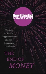 The End of Money - The story of bitcoin, cryptocurrencies and the blockchain revolution ebook by New Scientist