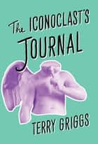The Iconoclast's Journal ebook by Terry Griggs