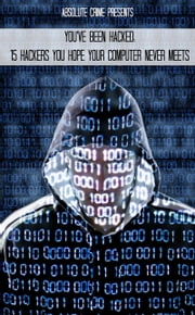 You've Been Hacked - 15 Hackers You Hope Your Computer Never Meets ebook by William Webb
