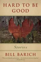 Hard to Be Good - Stories ebook by Bill Barich