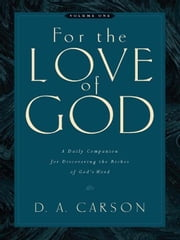 For the Love of God (Vol. 1, Trade Paperback) - A Daily Companion for Discovering the Riches of God's Word ebook by D. A. Carson