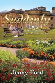 Suddenly - Book 4 in the Inspector Lord Pinhorn series… ebook by Jenny Ford