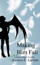 Making Him Fall (Moon Islands #1) ebook by Jessica E. Larsen