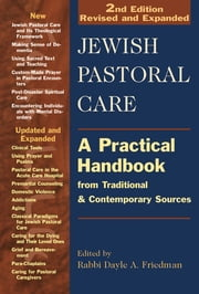 Jewish Pastoral Care 2/E - A Practical Handbook from Traditional & Contemporary Sources ebook by Rabbi Dayle A. Friedman, MSW, MAJCS, BCC,Barbara Eve Breitman, DMin, LCSW,Rabbi Anne Brener, MAJCS, MA, LCSW,Rabbi Amy Eilberg, MSW,Rabbi Nancy Flam, MA,Rabbi Dayle A. Friedman, MSW, MAJCS, BCC,Gus Kaufman Jr., PhD,Rabbi Myriam Klotz, MA,Rabbi Yaacov Kravitz, EdD,Rabbi Ellen Jay Lewis, NCPsyA,Wendy Lipshutz, LMSW,Rabbi Sheldon Marder,Rabbi Joseph S. Ozarowski, DMin,Simcha Paull Raphael, PhD,Rabbi Stephen B. Roberts, MBA, MHL, BCJC,Rabbi Rochelle Robins,Rabbi Drorah Setel, MTS,Rabbi Jeffery M. Silberman, DMin,Marcia Cohn Spiegel, MAJCS,Rabbi Karen Sussan,Rabbi Bonita E. Taylor, MA, BCC,Rabbi Simkha Y. Weintraub, LCSW,Rabbi David J. Zucker, PhD, BCC