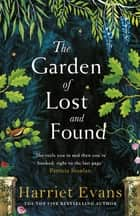 The Garden of Lost and Found - The new heartbreaking epic from the bestselling author of The Wildflowers ebook by Harriet Evans