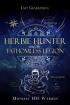 Herbie Hunter and the Fathomless Legion ebook by Michael HH Warren