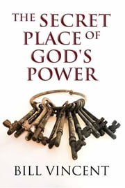 In the Secret Place of God's Power ebook by Bill Vincent