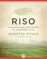 Riso - Undiscovered Rice Dishes of Northern Italy ebook by Gioietta Vitale,Lisa Lawley