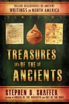 Treasures of the Ancients - Recent Discoveries of Ancient Writings in North America ebook by Stephen B. Shaffer