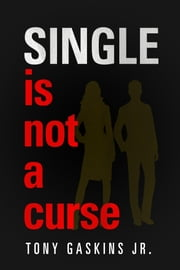 Single Is Not A Curse ebook by Tony Gaskins Jr.