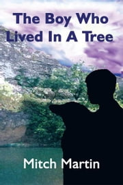 The Boy Who Lived In A Tree ebook by Mitch Martin