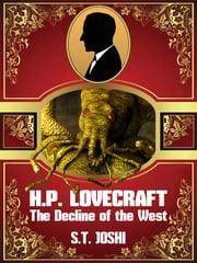H. P. Lovecraft: The Decline of the West ebook by S. T. Joshi
