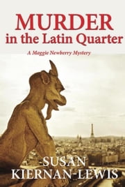 Murder in the Latin Quarter - Book 7 of the Maggie Newberry Mysteries ebook by Susan Kiernan-Lewis