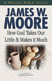 How God Takes Our Little & Makes it Much ebook by James W. Moore