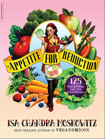 Appetite for Reduction - 125 Fast and Filling Low-Fat Vegan Recipes ebook by Isa Chandra Moskowitz
