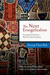 The Next Evangelicalism - Freeing the Church from Western Cultural Captivity ebook by Soong-Chan Rah
